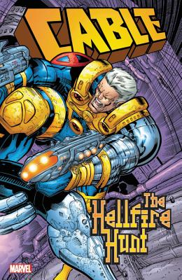 Cable: The Hellfire Hunt - Robinson, James, Professor (Text by), and Casey, Joe (Text by), and Bollers, Karl (Text by)