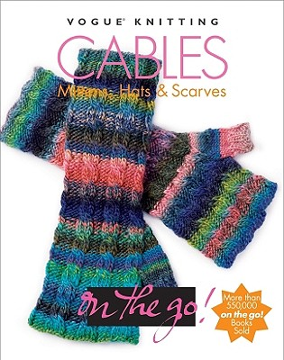 Cables: Mittens, Hats & Scarves - Silverstein, Elaine (Editor), and Scott, Carla S (Editor), and Gray, Tanis (Editor)