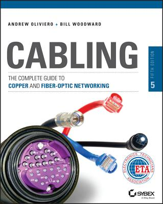 Cabling: The Complete Guide to Copper and Fiber-Optic Networking - Oliviero, Andrew, and Woodward, Bill