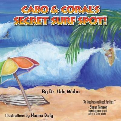 Cabo & Coral's Secret Surf Spot! - Wahn, Udo, M.D.