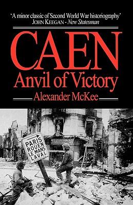 Caen: Anvil of Victory - McKee, Alexander