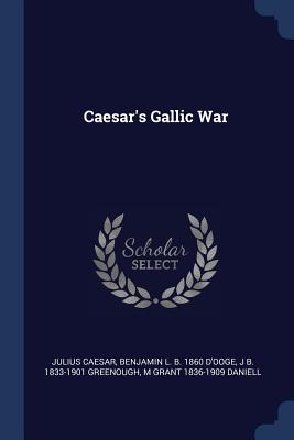 Caesar's Gallic War - Caesar, Julius, and D'Ooge, Benjamin L B 1860, and Greenough, J B 1833-1901