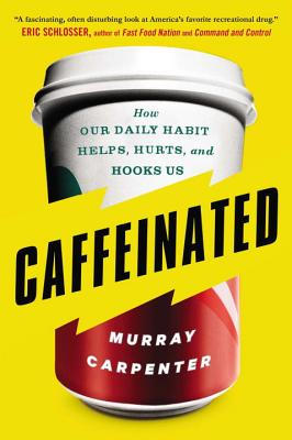 Caffeinated: How Our Daily Habit Helps, Hurts, and Hooks Us - Carpenter, Murray