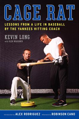 Cage Rat: Lessons from a Life in Baseball by the Yankees Hitting Coach - Long, Kevin, and Waggoner, Glen