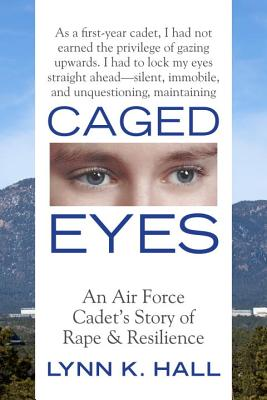Caged Eyes: An Air Force Cadet's Story of Rape and Resilience - Hall, Lynn K