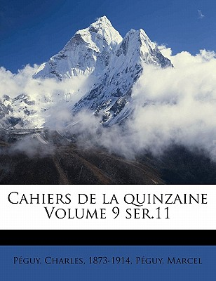 Cahiers de La Quinzaine Volume 9 Ser.11 - Peguy, Charles, and Marcel, Peguy