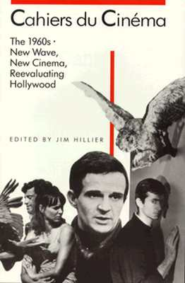 Cahiers Du Cinema, 1960-1968: New Wave, New Cinema, Reevaluating Hollywood - Hillier, Jim (Editor)
