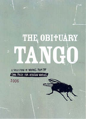 Caine Prize for African Writing 2006: The Obituary Tango - Afolabi, Segun, and Baingana, Doreen, and Mahjoub, Jamal
