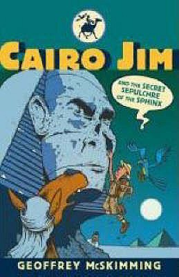 Cairo Jim and the Secret Sepulchre of the Sphinx - McSkimming, Geoffrey