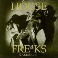 Cakewalk - House of Freaks