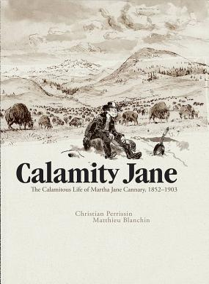 Calamity Jane: The Calamitous Life of Martha Jane Cannary - Perrissin, Christian