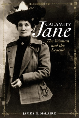 Calamity Jane: The Woman and the Legend - McLaird, James D