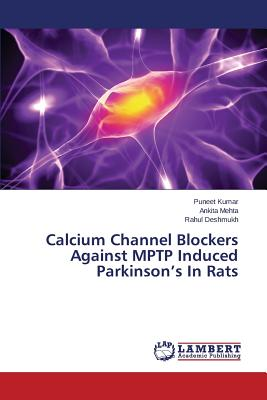 Calcium Channel Blockers Against Mptp Induced Parkinson's in Rats - Kumar Puneet, and Mehta Ankita, and Deshmukh Rahul