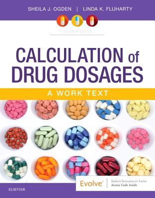 Calculation of Drug Dosages: A Work Text - Ogden, Sheila J, and Fluharty, Linda, Rnc, Msn