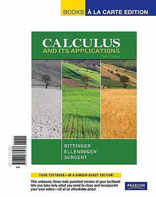 Calculus and Its Applications, Books a la Carte Edition - Bittinger, Marvin L, and Ellenbogen, David J, and Surgent, Scott