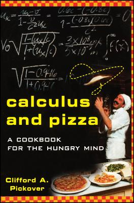 Calculus and Pizza: A Cookbook for the Hungry Mind - Pickover, Clifford A, Ph.D.