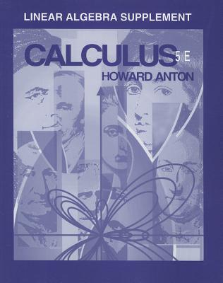 Calculus with Analytic Geometry, Linear Algebra Supplement - Anton, Howard