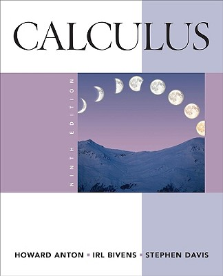 Calculus - Anton, Howard, and Bivens, Irl C, and Davis, Stephen