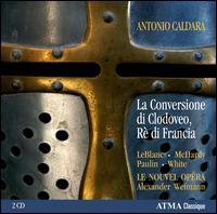 Caldara: La Conversione di Clodoveo, Ré di Francia - Allyson McHardy (mezzo-soprano); Matthew White (counter tenor); Nathalie Paulin (soprano); Suzie LeBlanc (soprano);...