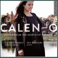 Calen-O: Songs from the North of Ireland - Carolyn Dobbin (mezzo-soprano); Iain Burnside (piano)