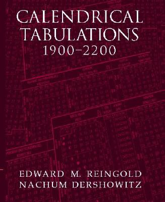 Calendrical Tabulations, 1900-2200 - Reingold, Edward M, and Dershowitz, Nachum