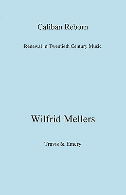 Caliban Reborn. Renewal in Twentieth-Century Music - Mellers, Wilfrid