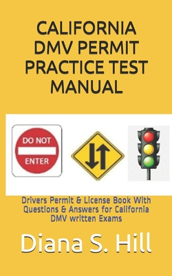 California DMV Permit Practice Test Manual: Drivers Permit & License Book With Questions & Answers for California DMV written Exams - Hill, Diana S
