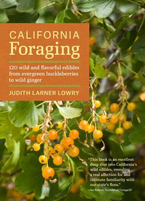 California Foraging: 120 Wild and Flavorful Edibles from Evergreen Huckleberries to Wild Ginger - Lowry, Judith Larner