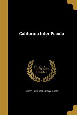 California Inter Pocula - Bancroft, Hubert Howe 1832-1918