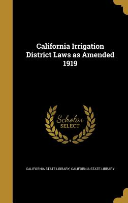 California Irrigation District Laws as Amended 1919 - California State Library (Creator)