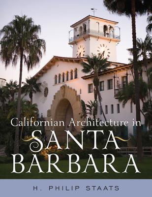Californian Architecture in Santa Barbara - Staats, H Philip