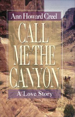 Call Me the Canyon: A Love Story - Creel, Ann Howard