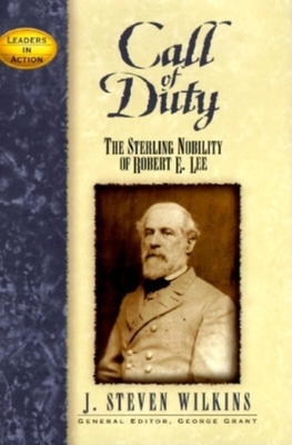 Call of Duty: The Sterling Nobility of Robert E. Lee - Wilkins, J Steven, and Grant, George E (Foreword by)
