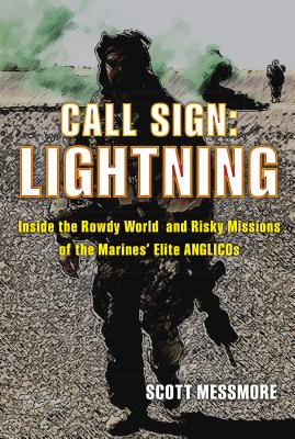 Call Sign: Lightning: Inside the Rowdy World and Risky Missions of the Marines' Elite Anglicos - Messmore, Scott