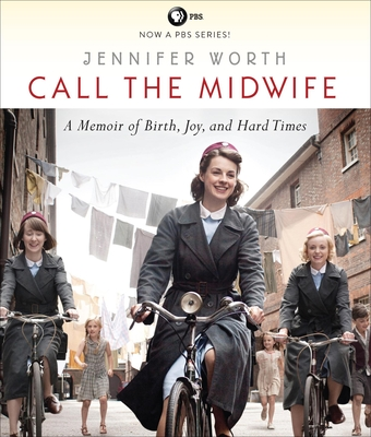 Call the Midwife: A Memoir of Birth, Joy, and Hard Times - Worth, Jennifer, and Barber, Nicola (Read by)