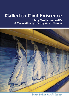 Called to Civil Existence: Mary Wollstonecraft's A Vindication of The Rights of Woman - Steiner, Enit Karafili (Volume editor)