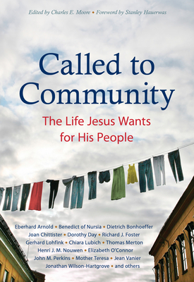 Called to Community: The Life Jesus Wants for His People - Arnold, Eberhard, and Bonhoeffer, Dietrich, and Chittister, Joan, Sister, Osb