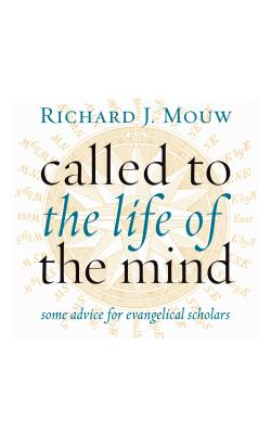 Called to the Life of the Mind: Some Advice for Evangelical Scholars - Mouw, Richard J