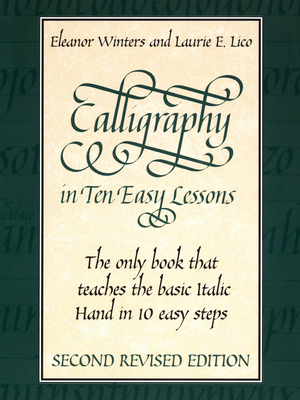 Calligraphy in Ten Easy Lessons - Winters, Eleanor, and Lico, Laurie E