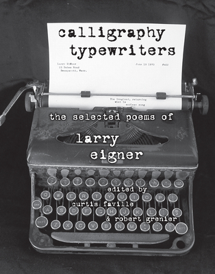 Calligraphy Typewriters: The Selected Poems of Larry Eigner - Eigner, Larry, and Faville, Curtis (Editor), and Grenier, Robert B (Editor)