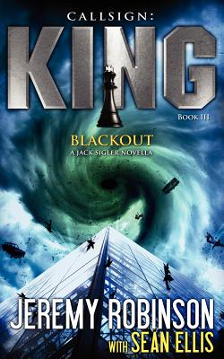 Callsign King - Book 3 - Blackout (a Jack Sigler - Chess Team Novella) - Robinson, Jeremy, and Ellis, Sean