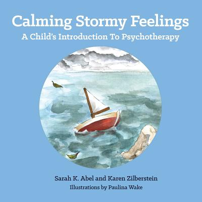 Calming Stormy Feelings: A Child's Introduction to Psychotherapy - Abel, Sarah, and Zilberstein, Karen