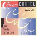 Calvary Chapel Music Praise, Vol. 1: Give Thanks to the Lord