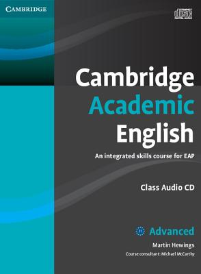 Cambridge Academic English C1 Advanced Class Audio CD: An Integrated Skills Course for Eap - Hewings, Martin, and McCarthy, Michael (Consultant editor)
