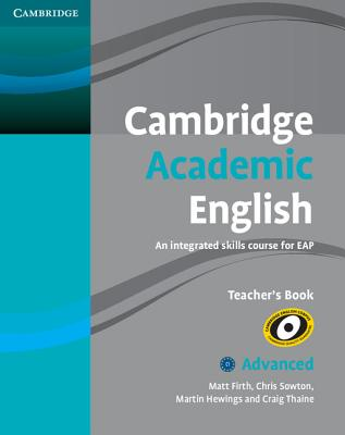 Cambridge Academic English C1 Advanced Teacher's Book: An Integrated Skills Course for EAP - Firth, Matt, and Sowton, Chris, and Hewings, Martin