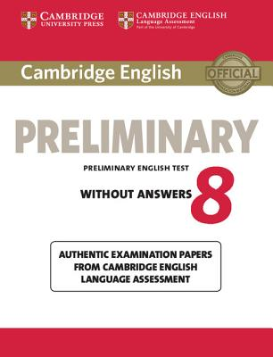 Cambridge English Preliminary 8 Student's Book Without Answers: Authentic Examination Papers from Cambridge English Language Assessment -