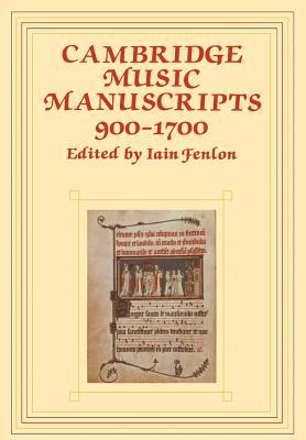 Cambridge Music Manuscripts, 900-1700 - Fenlon, Iain (Editor)