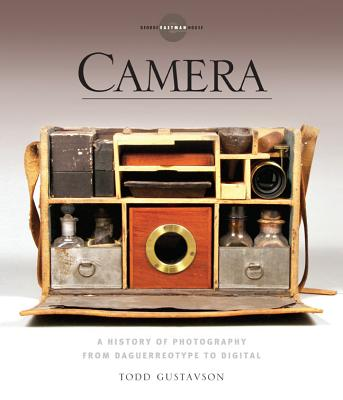 Camera: A History of Photography from Daguerreotype to Digital - Gustavson, Todd, and George Eastman House