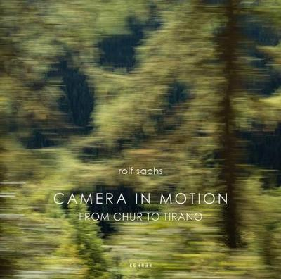 Camera In Motion: From Chur to Tirano - Sachs, Rolf (Photographer)