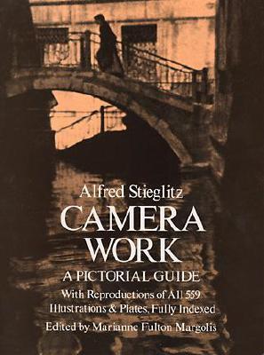Camera Work: A Pictorial Guide - Stieglitz, Alfred, and Margolis, Marianne Fulton (Editor)